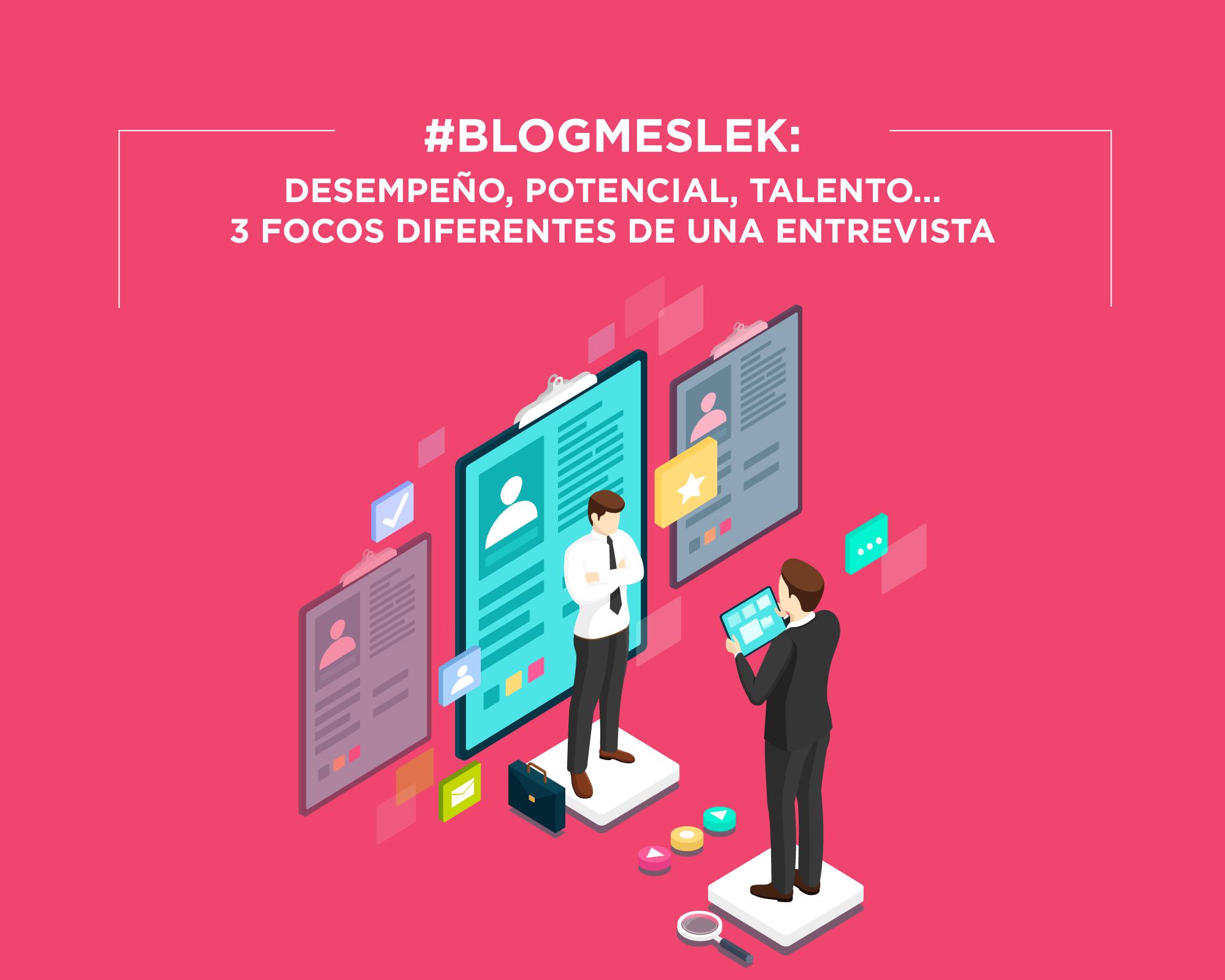 #MartesDeBlog: Desempeño, potencial, talento… 3 focos diferentes de una entrevista